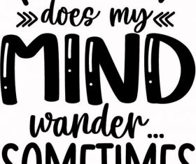 Not Only Does My Mind Wander vector